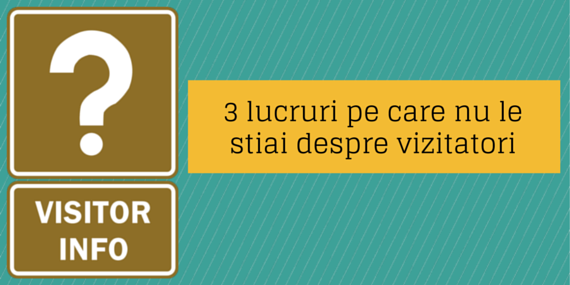 3 lucruri despre vizitatorii de pe site