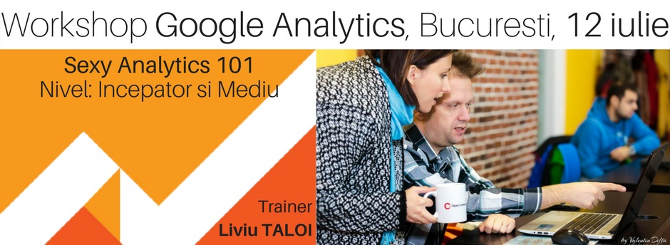 Sexy Analytics 101 - Wokshop Google Analytics, Bucuresti 12 iulie 2017