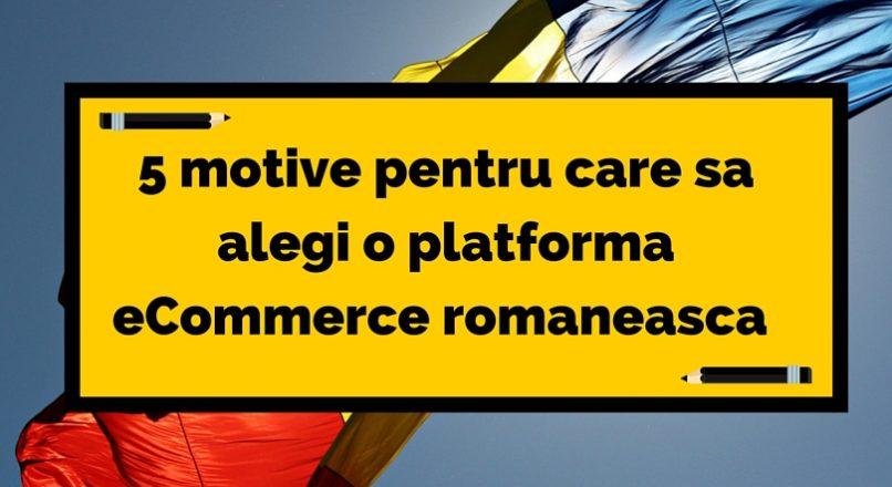 5 motive pentru care sa alegi o platforma e-Commerce romaneasca