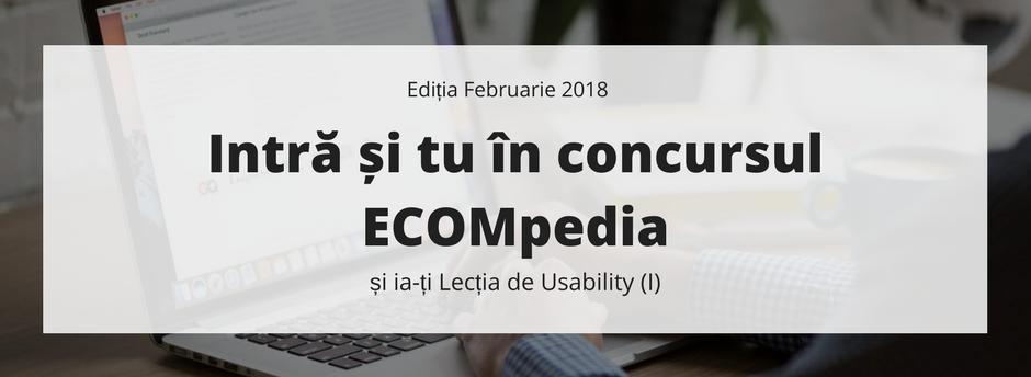 Concursul ECOMpedia - Lectia de Usability (I) - februarie 2018