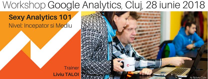 Sexy Analytics 101 - Workshop Google Analytics, incepatori & mediu, Bucuresti 17 martie 2018