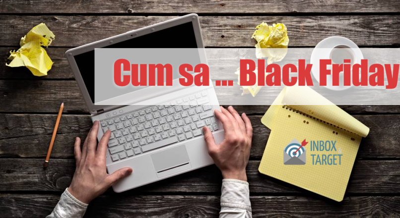 Cum cumparam si cum ne organizam de Black Friday?