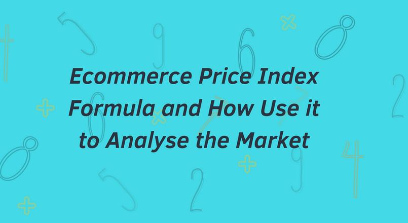 Formula indexului de pret e-commerce si cum se foloseste in analizarea pietei