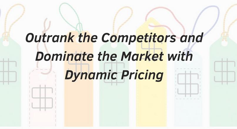 Depaseste-ti concurenta si domina piata, gratie preturilor dinamice