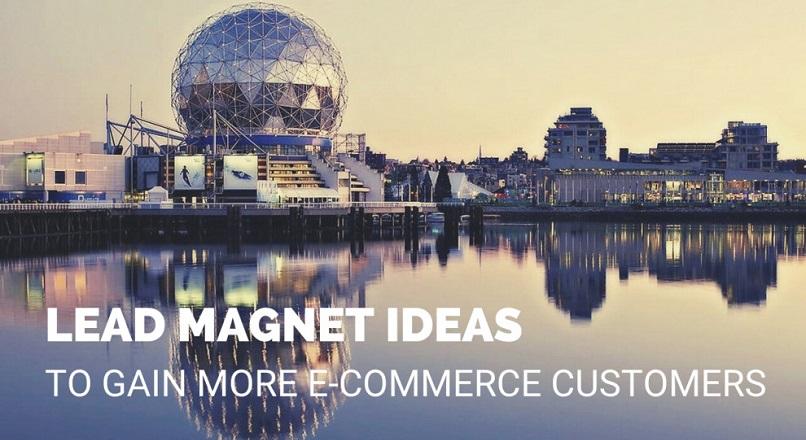 9 idei de magneti de lead-uri, pentru a castiga mai multi clienti pentru site-ul tau e-commerce