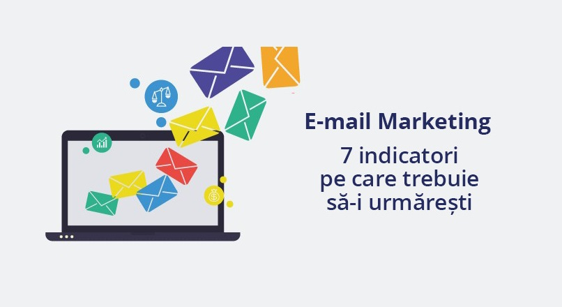 Care sunt cei 7 indicatori importanti pe care trebuie sa-i urmaresti in e-mail marketing