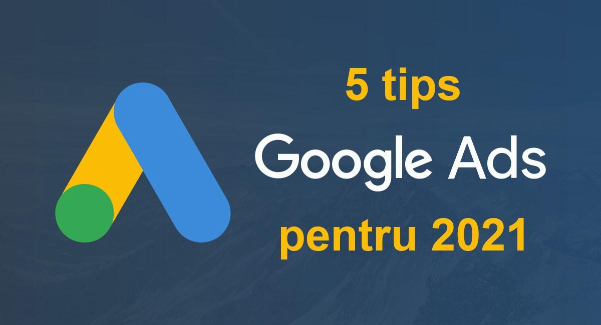 5 tips pentru un cont Google Ads de succes in 2021
