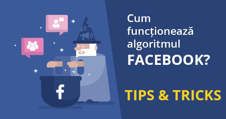 Cum funcționează algoritmul Facebook – tips & tricks